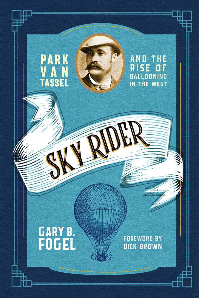 Cover of Sky Rider: Park Van Tassel and the Rise of Ballooning in the West