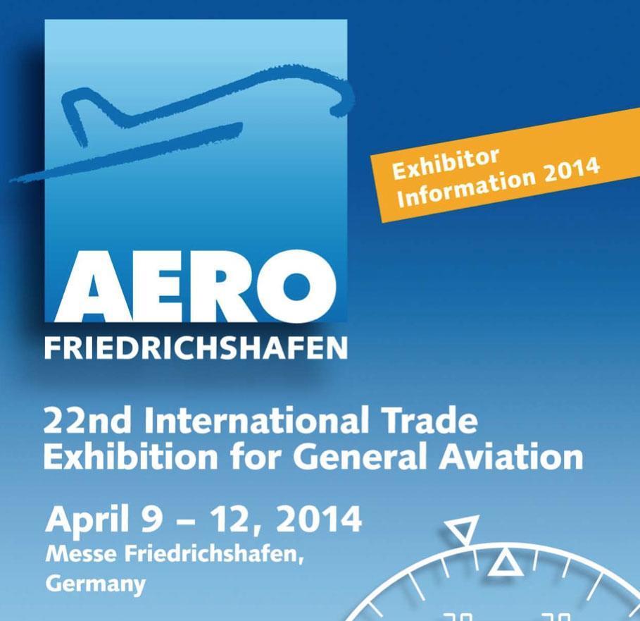 Friedrichshafen Dal 9 al 12 aprile 2014 venite a trovarci in fiera: saremo allAERO a Friedrichshafen