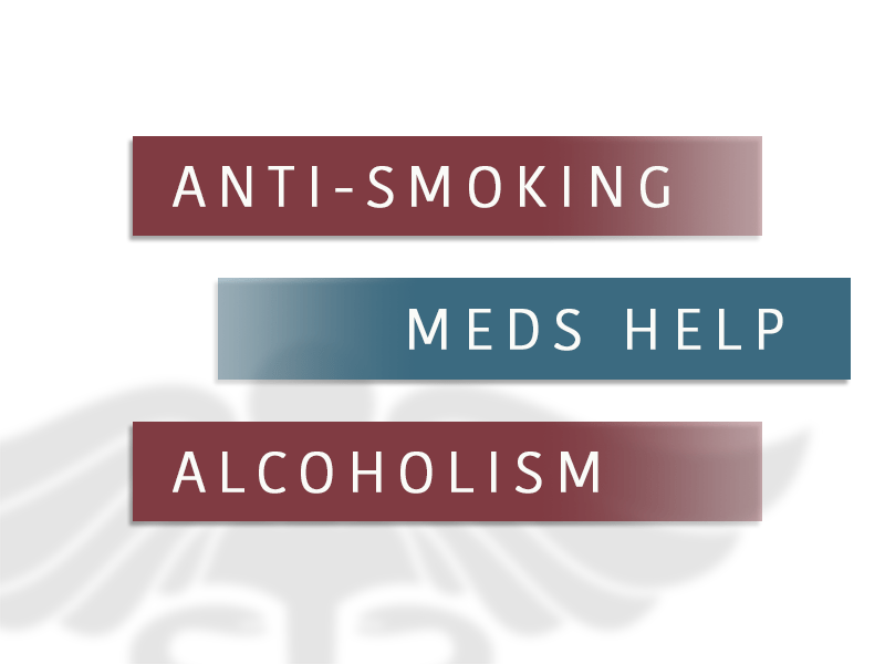 Anti-Smoking Meds Help Alcoholism