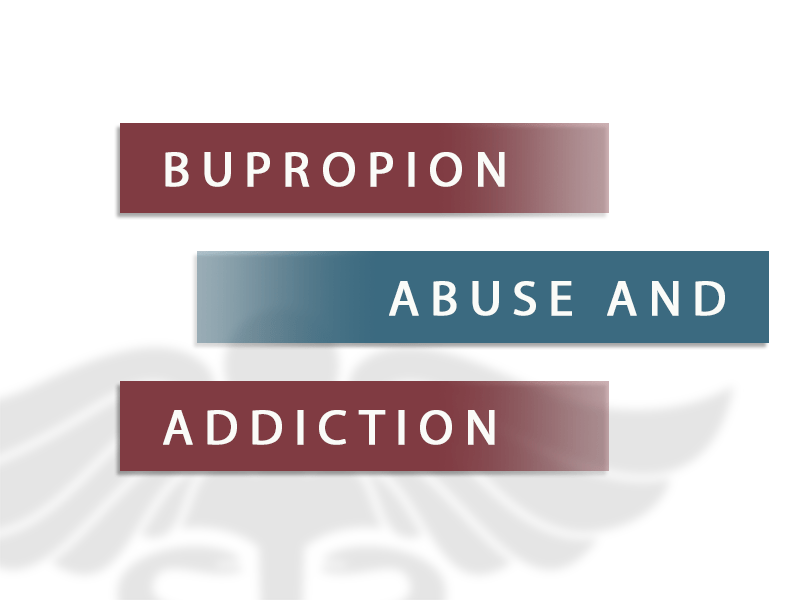 Bupropion Abuse and Addiction