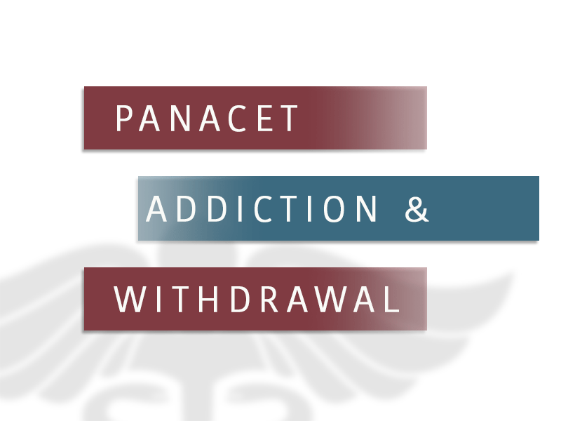 Panacet Addiction and Withdrawal