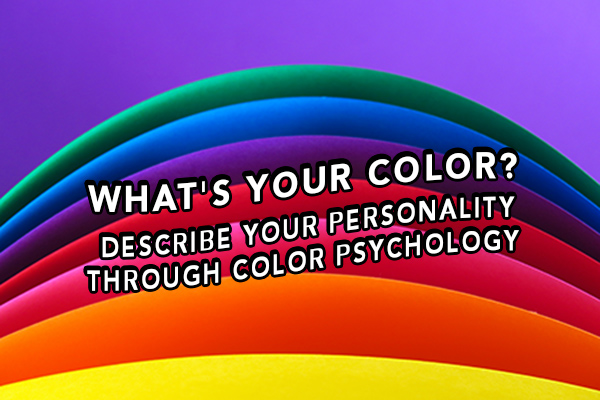 What's Your Color? Describe Your Personality Through Color Psychology