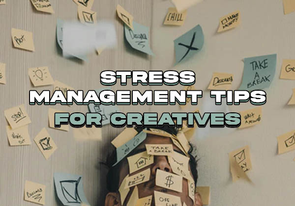 Stress Management Tips for Creatives