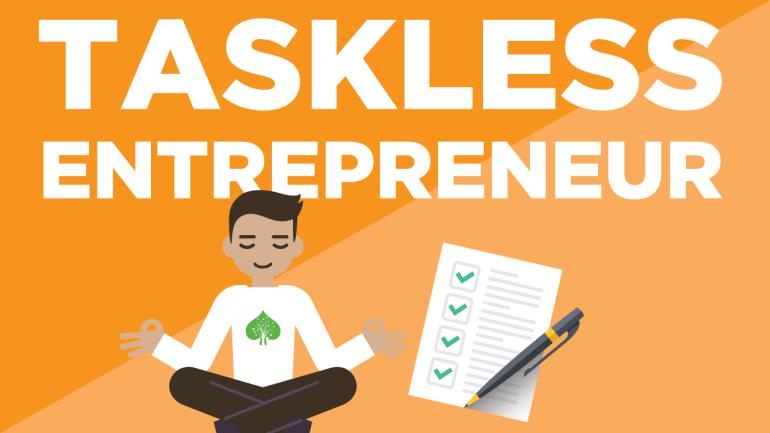 The Taskless Entrepreneur