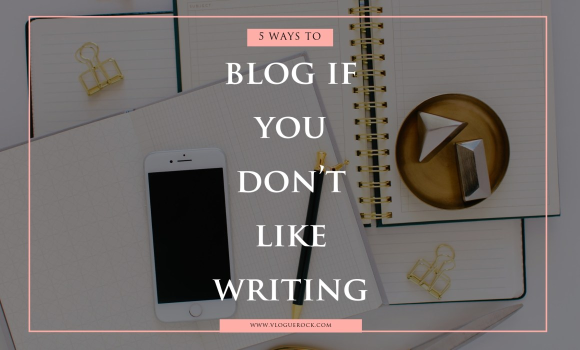 blog if you don't like writing