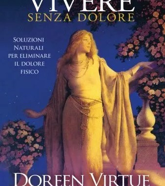 Vivere senza dolore - Doreen Virtue e Robert Reeves