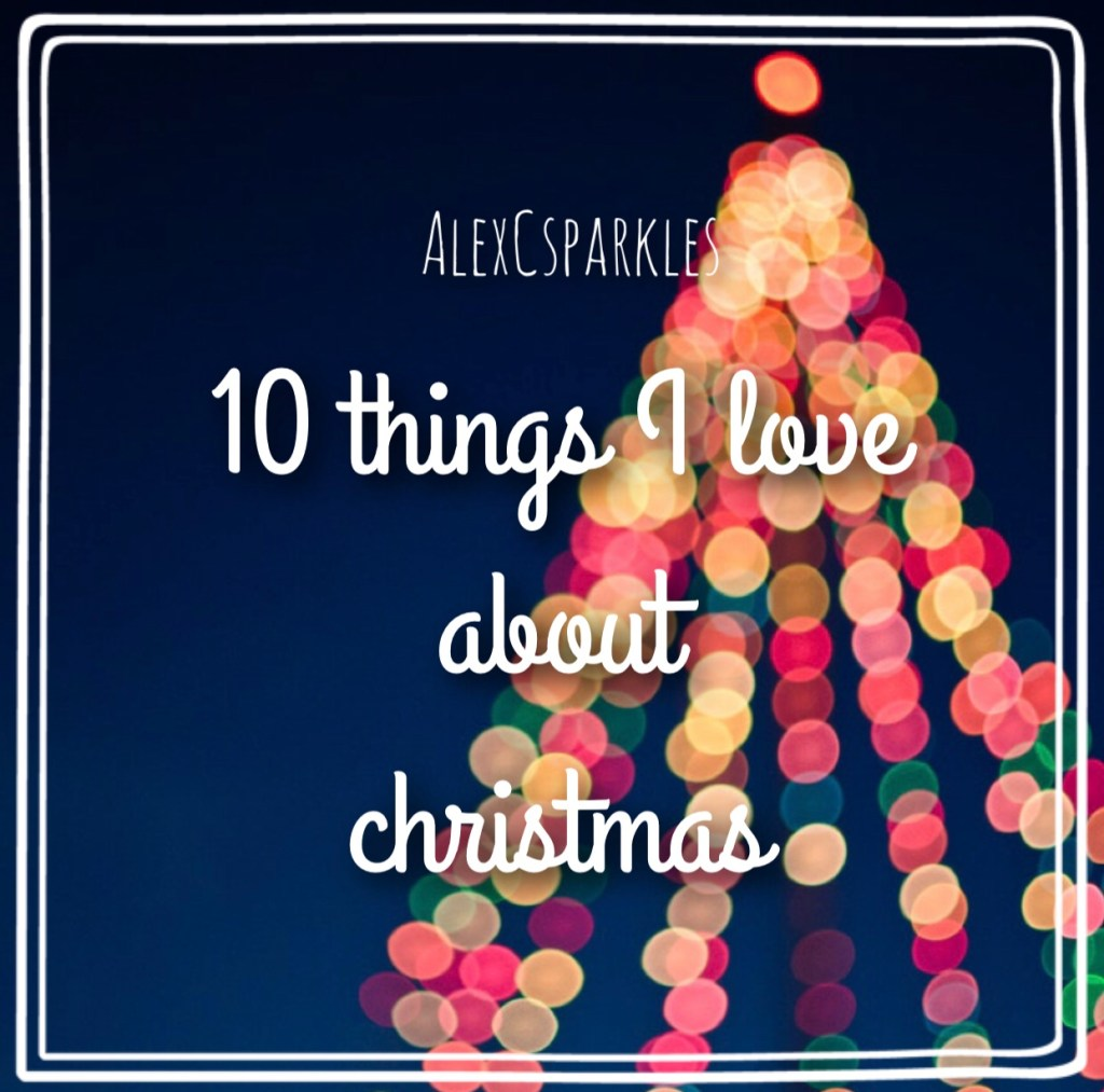 10 Things I love about Christmas and why I love them.