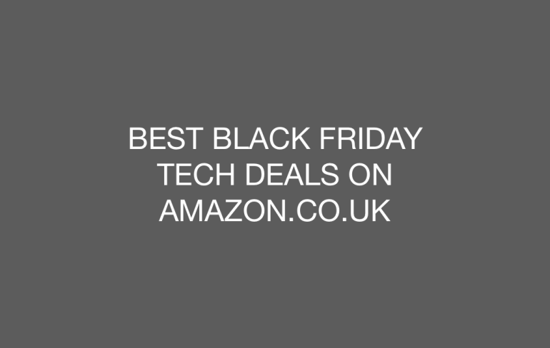 Best Black Friday Tech Deals On Amazon Co Uk A T Tech