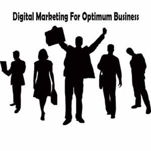 Digital Marketing For Optimum Business