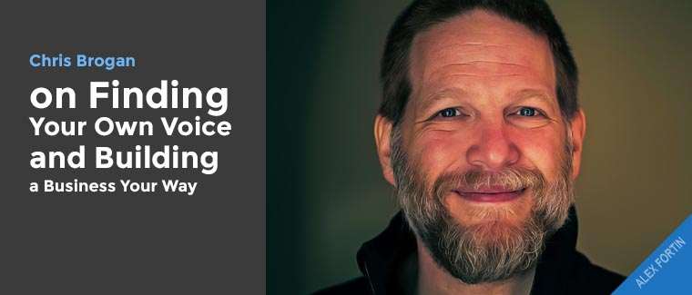 Chris Brogan on Finding Your Own Voice and Building a Business Your Way