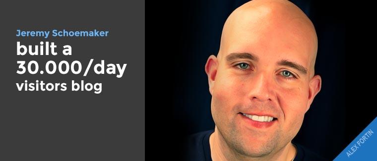 Jeremy Schoemaker built a 30 000/day visitors blog.