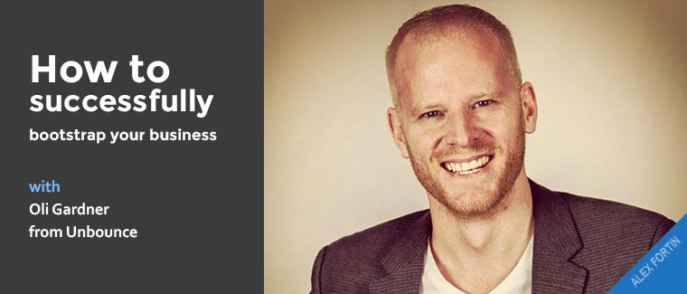 How to successfully bootstrap your business with Oli Gardner from Unbounce