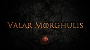 """Valar morghulis translates to """"all men must die"""" in High Valyrian."""