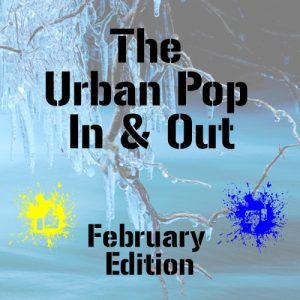 The Urban Pop In & Out: February Edition