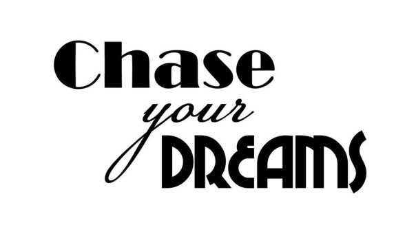Chase-Your-Dreams Finally