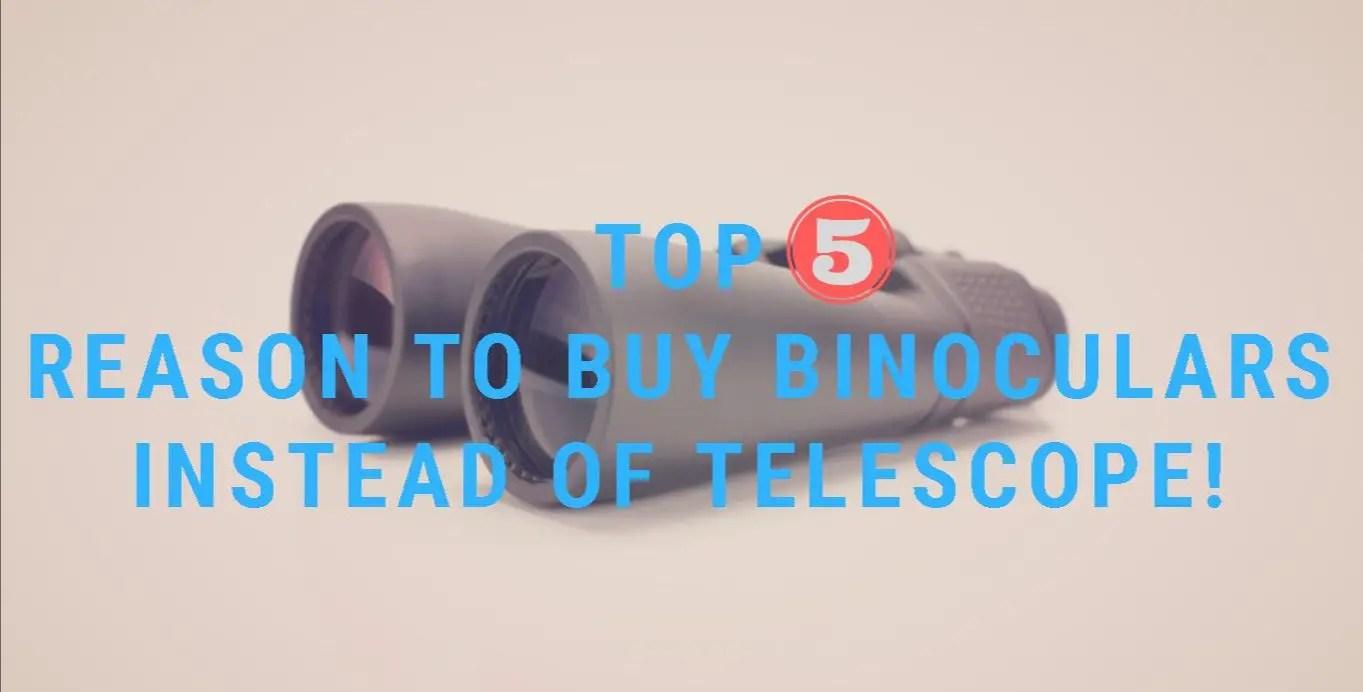 5 reason to buy binoculars instead of telescope first