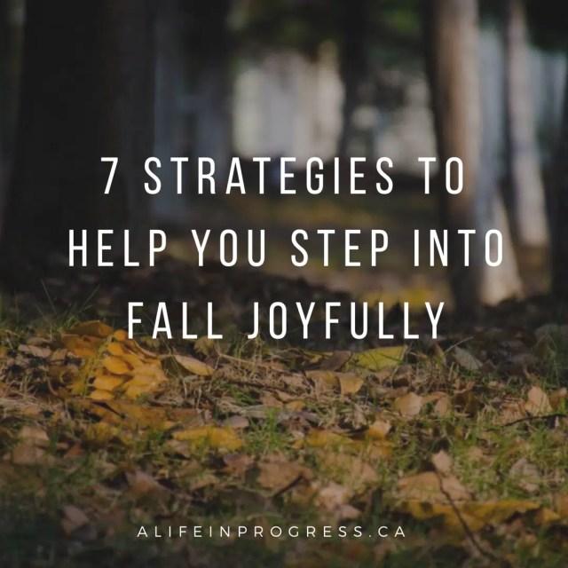 7 strategies to help you step into fall joyfully