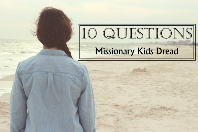 10 Questions Missionary Kids Dread