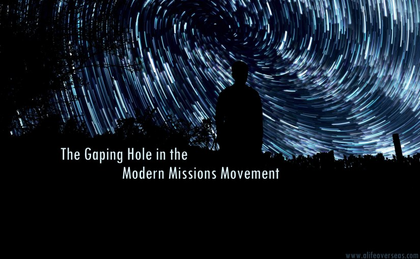 The Gaping Hole in the Modern Missions Movement {part 1}