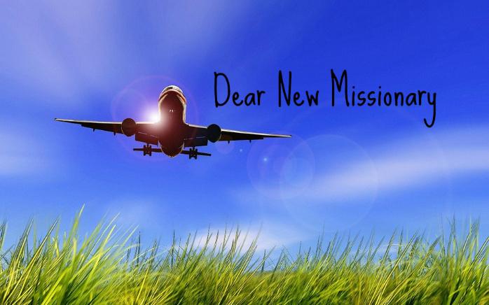 Dear New Missionary