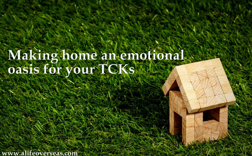 Making home an emotional oasis for your TCKs