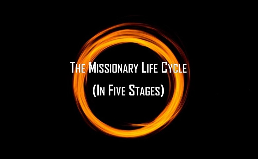 The Missionary Life Cycle (in Five Stages)