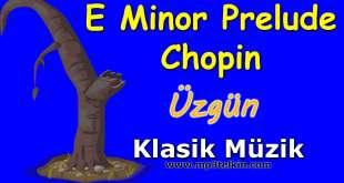 E Minor Prelude Chopin Klasik Müzik Üzgün E Minor Prelude Chopin klasik muzik