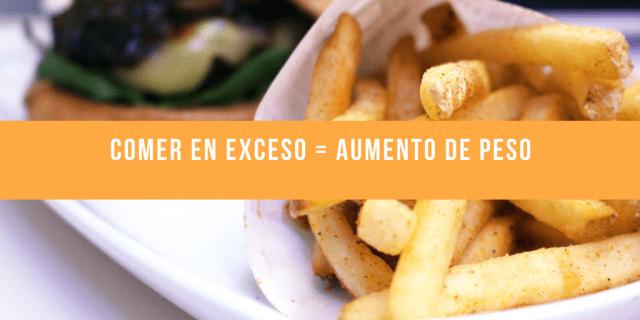 Comer en exceso = Aumento de peso