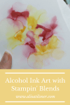 Alcohol Art with Stampin' Blends