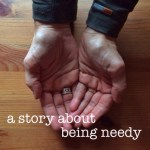 A Story about Being Needy
