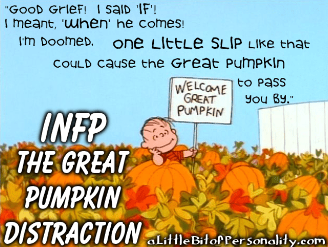 Type Angst - INFP Great Pumpkin Distraction | A Little Bit
