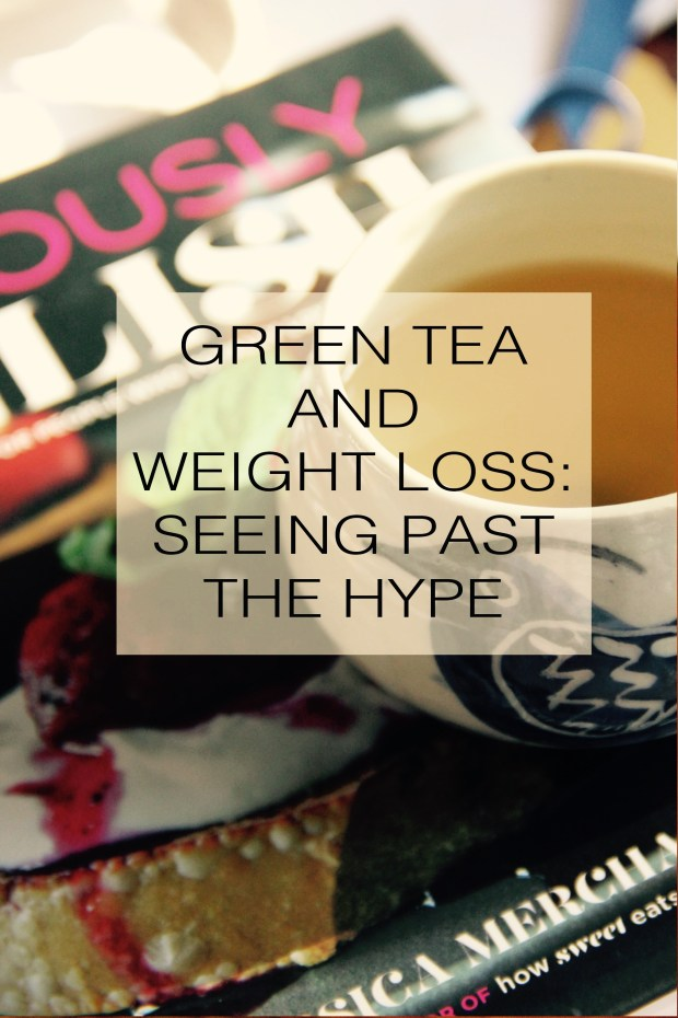 Green Tea and Weight Loss: Seeing Past the Hype