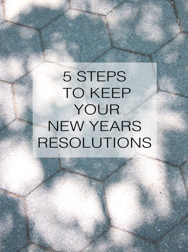 5 Steps of Keep Your New Years Resolutions