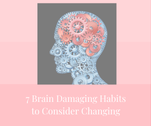7 Brain Damaging Habits to Consider Changing