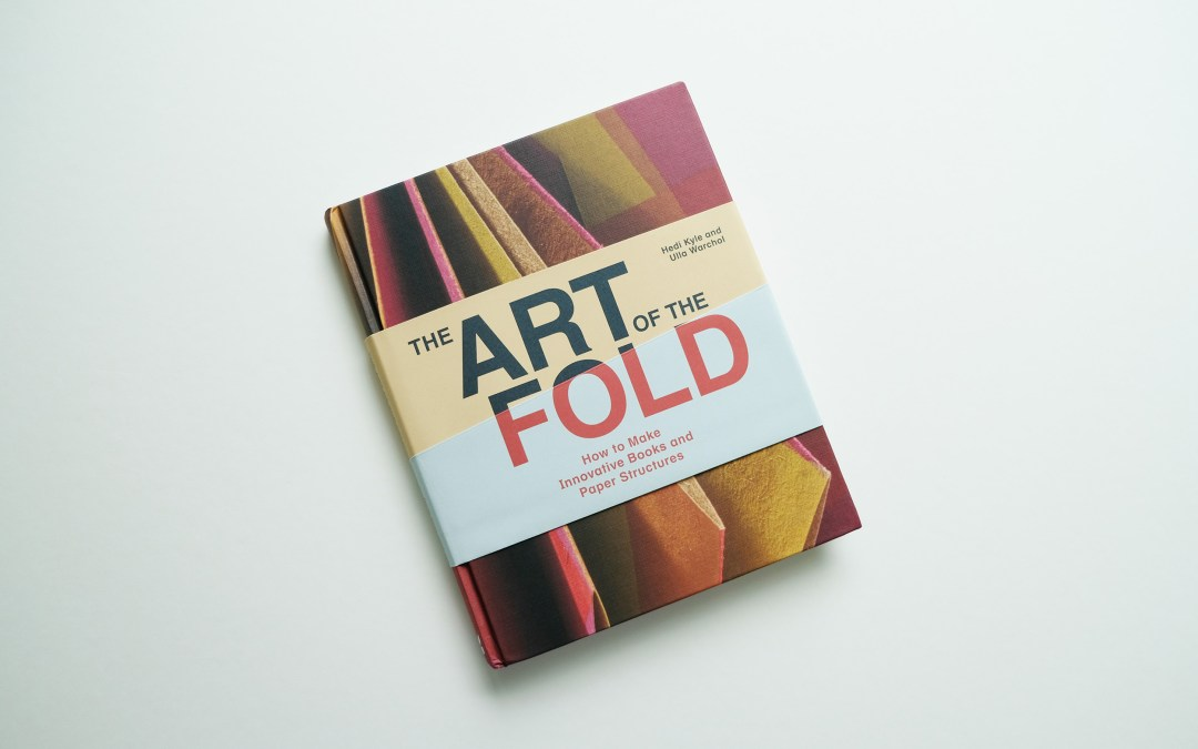 The Art of the Fold. A New Book for Paper Lovers, Book Artists, and Creatives Interested in Structures