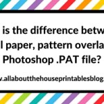 What is the difference between a digital paper, pattern overlay and Photoshop .PAT file?