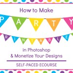 How to Make Party Printables in Photoshop and Monetize Your Designs (Ecourse)