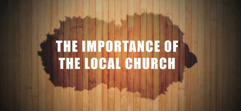 The Importance of the Local Church