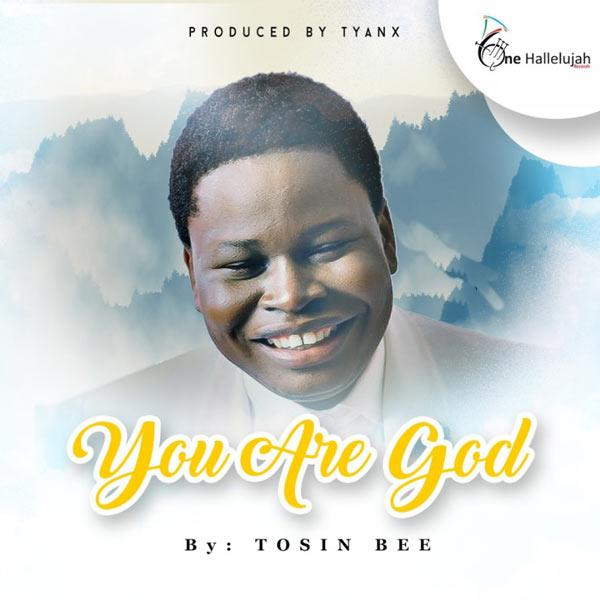 Hot Music:: Tosin Bee – You Are God | @tosinbee