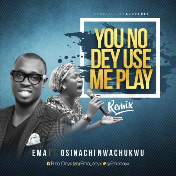 Download You No Dey Use Me Play Ema Ft. Osinachi Nwachukwu [You carry me Gospel song]
