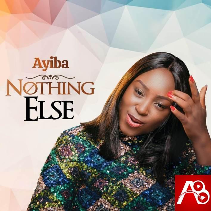 Ayiba ,Nothing Else,Ayiba Nothing Else ,Gospel Songs, Nigerian Gospel Music, Gospel Vibes, N