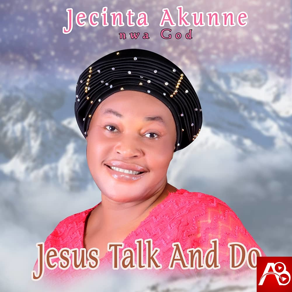 Jecinta Akunne Jesus Talk and Do