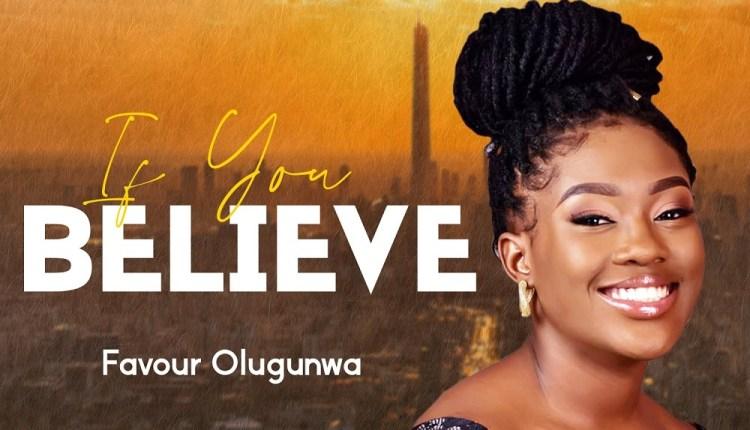 Favour Olugunwa , If You Believe,Favour Olugunwa If You Believe