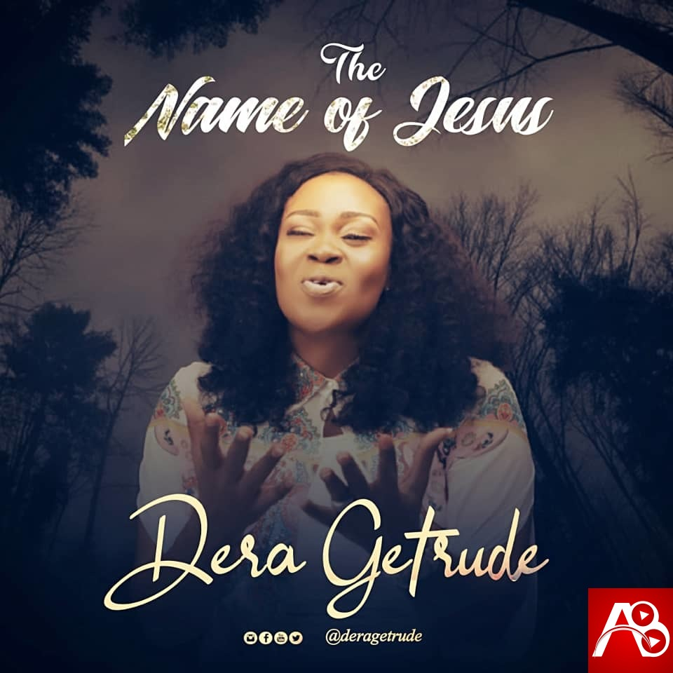 Dera Getrude,The Name of Jesus,Dera Getrude The Name of Jesus ,AllBaze,Download Naija Gospel songs, DOWNLOAD NIGERIAN GOSPEL MUSICE,Free Gospel