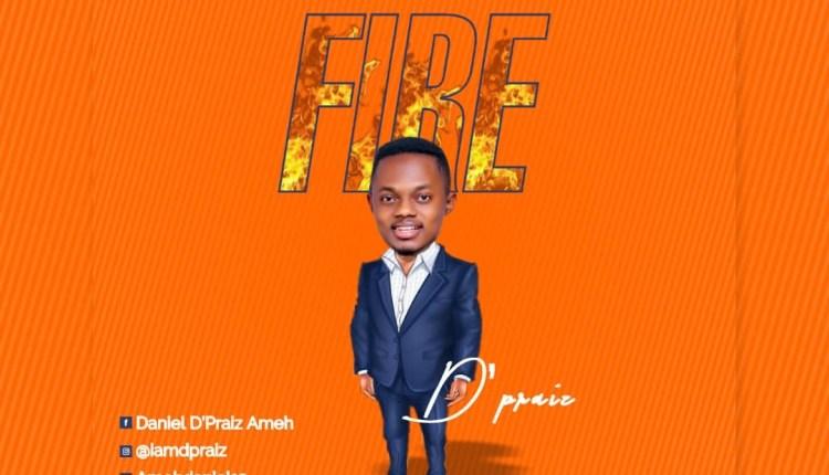 D'praiz , Fire,