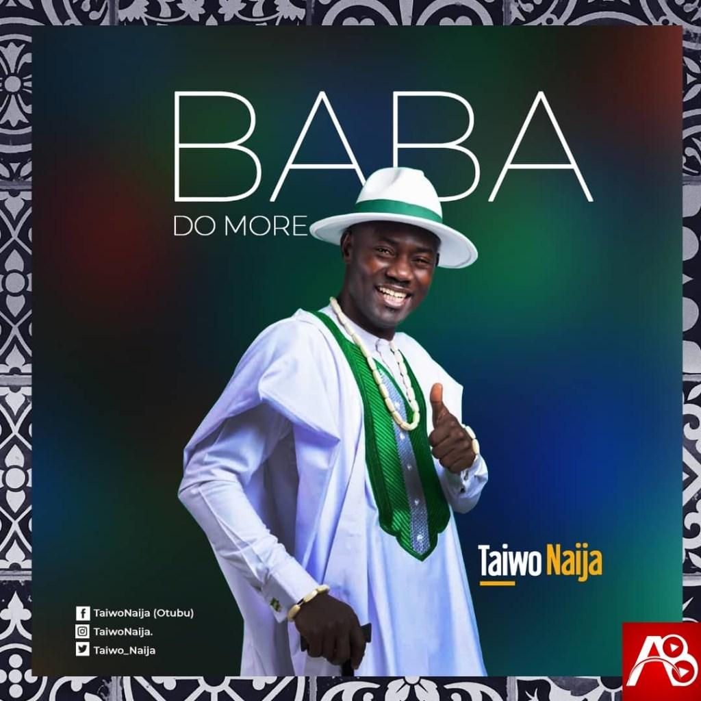 TaiwoNaija Baba Do More
