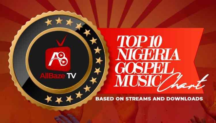 Top 10 Nigerian Gospel Songs