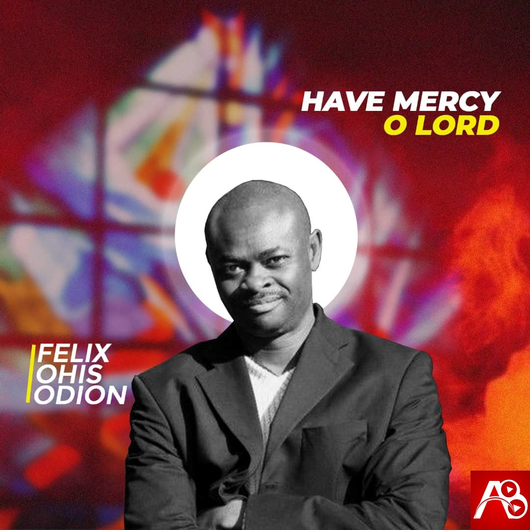 """Visions of Songs - Have Mercy O Lord"""" ft. Felix Ohis Odion"""