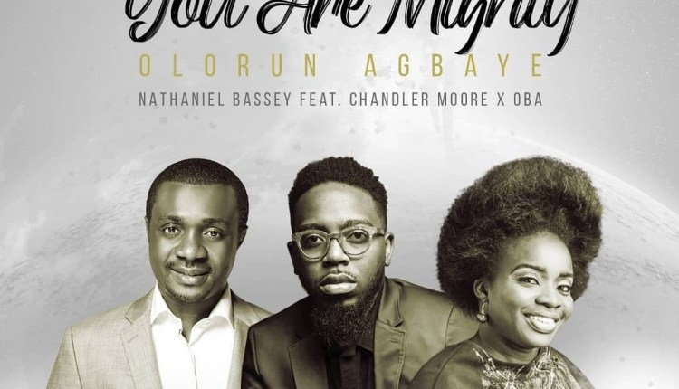 Nathaniel Bassey - You Are Mighty (Olorun Agbaye)ft Chandler Moore