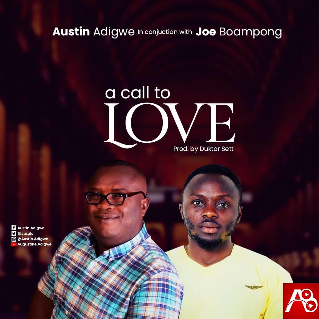 Austin Adigwe - A call to Love ft Joe Boampong